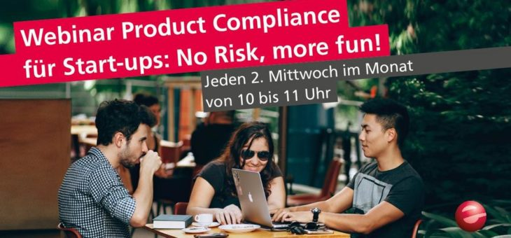 Product Compliance für Start-ups: No Risk, more fun! Monatlich 1x ab März 2021, kostenfrei (Webinar | Online)