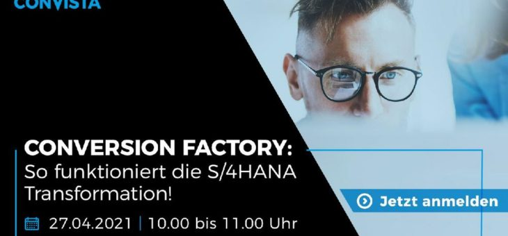 ConVersion Factory: So funktioniert die S/4HANA Transformation! (Webinar | Online)