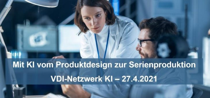 VDI-Online-Vortrag: Mit KI vom Produktdesign zur Serienproduktion mit Frank Thurner (Vortrag | Online)